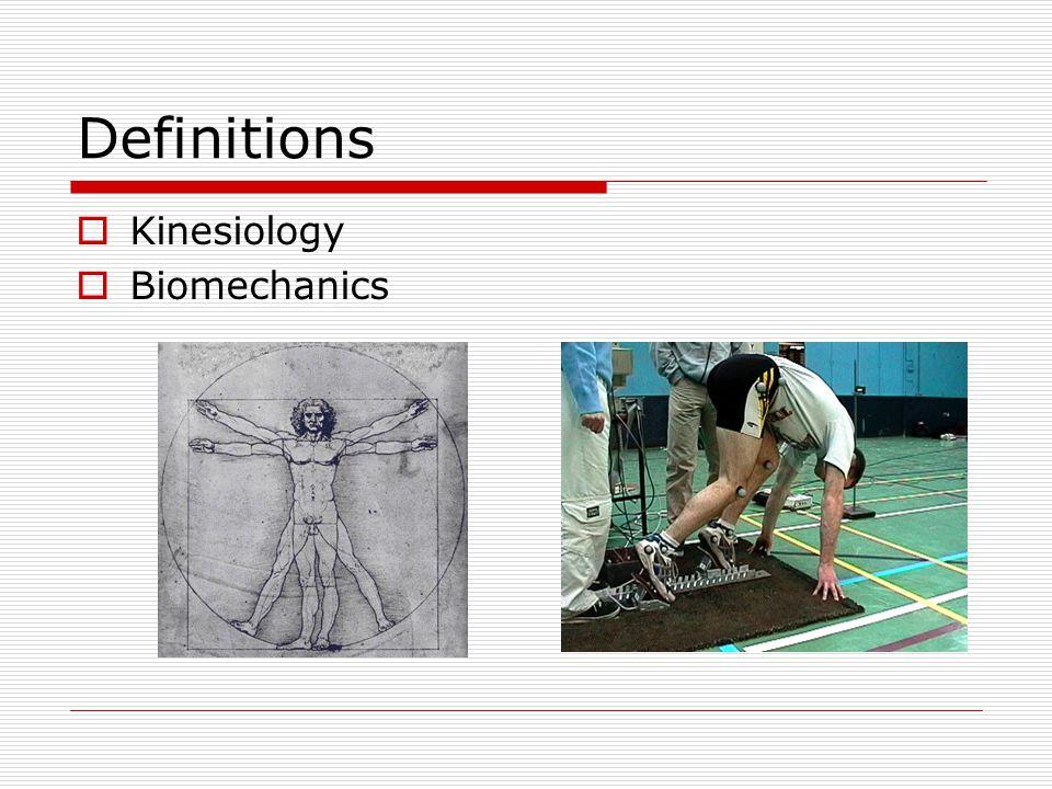 Definitions  Kinesiology  Biomechanics