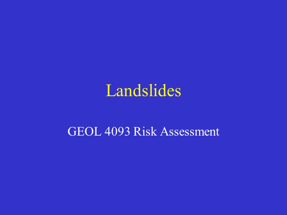 Landslides GEOL 4093 Risk Assessment