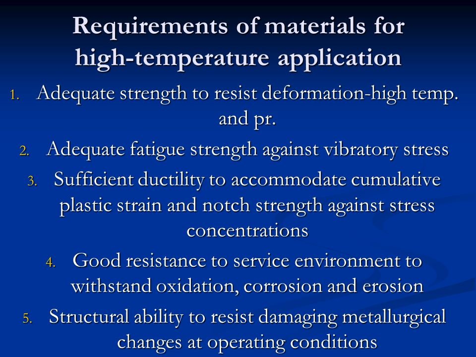 Requirements of materials for high-temperature application 1. Adequate strength to resist deformation-high temp. and pr. 2. Adequate fatigue strength