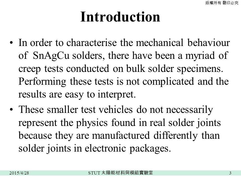 版權所有 翻印必究 Introduction In order to characterise the mechanical behaviour of SnAgCu solders, there have been a myriad of creep tests conducted on bulk solder specimens.