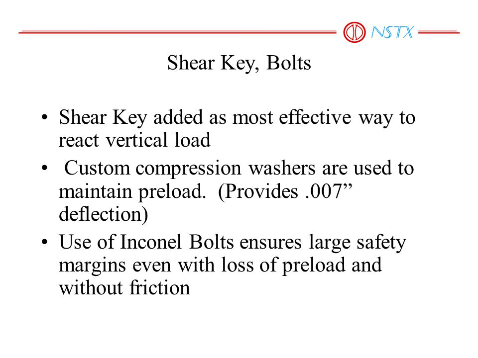Shear Key, Bolts Shear Key added as most effective way to react vertical load Custom compression washers are used to maintain preload. (Provides.007""