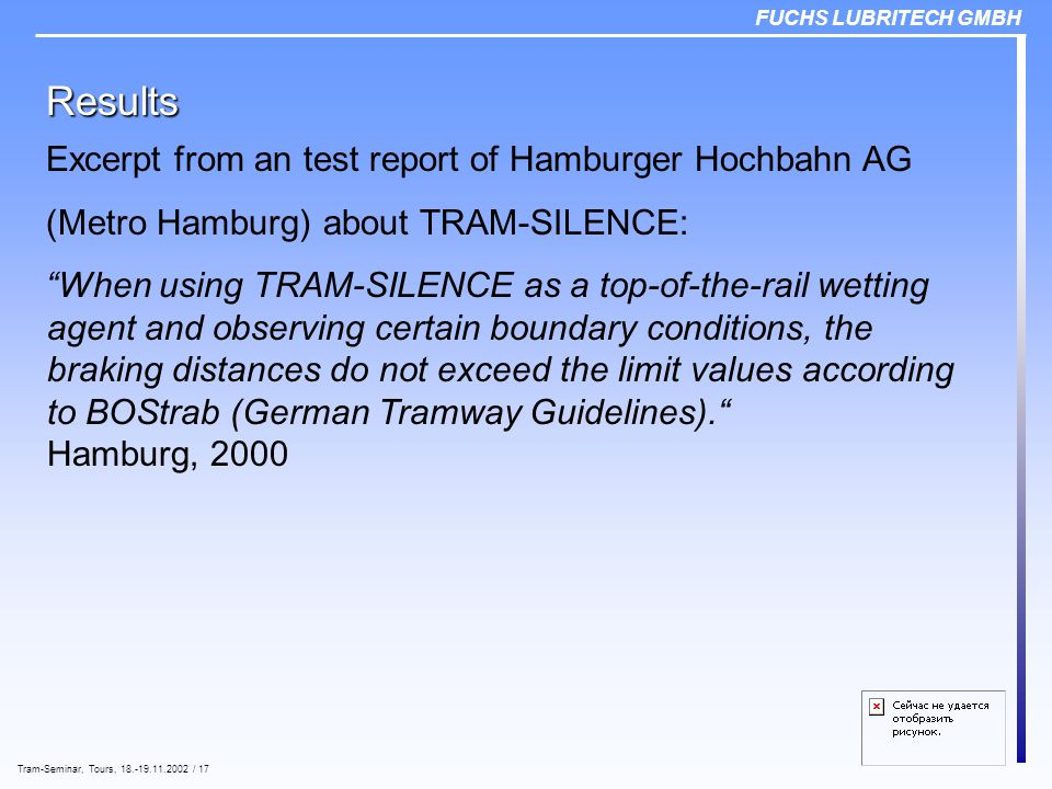 FUCHS LUBRITECH GMBH Tram-Seminar, Tours, 18.-19.11.2002 / 17 Results Excerpt from an test report of Hamburger Hochbahn AG (Metro Hamburg) about TRAM-