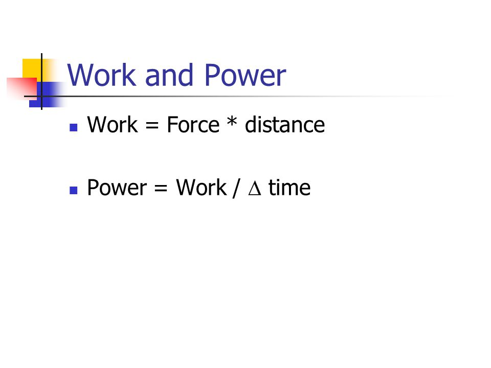 Work and Power Work = Force * distance Power = Work /  time