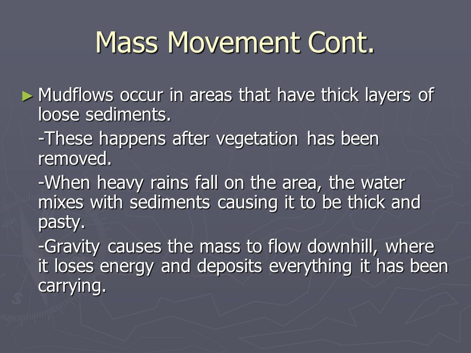 Mass Movement Cont.► Mudflows occur in areas that have thick layers of loose sediments.