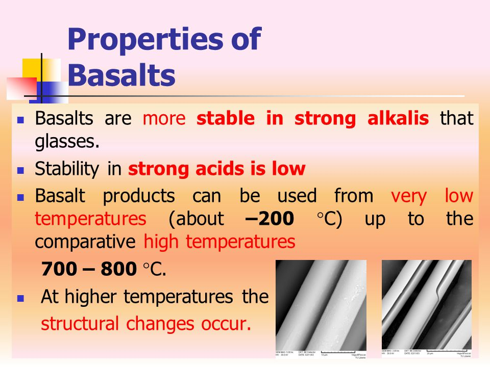 Basalt Glass Comparison PropertyBasaltE-glass Diameter[  m] 8.639 - 13 Density[kgm -3 ]27332540 Softening temp.