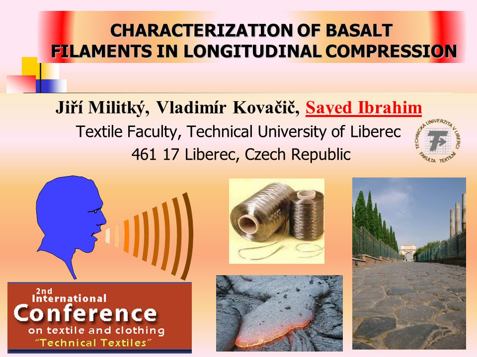 CHARACTERIZATION OF BASALT FILAMENTS IN LONGITUDINAL COMPRESSION Jiří Militký, Vladimír Kovačič, Sayed Ibrahim Textile Faculty, Technical University of Liberec 461 17 Liberec, Czech Republic