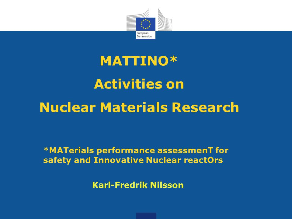 MATTINO* Activities on Nuclear Materials Research *MATerials performance assessmenT for safety and Innovative Nuclear reactOrs Karl-Fredrik Nilsson