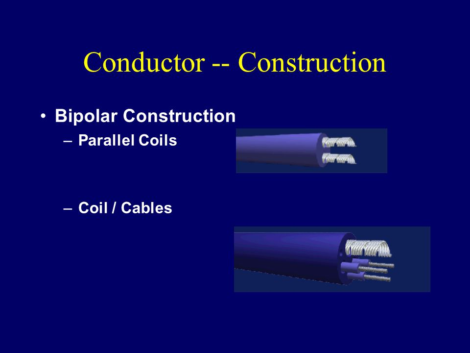 Conductor -- Construction Bipolar Construction –Parallel Coils –Coil / Cables