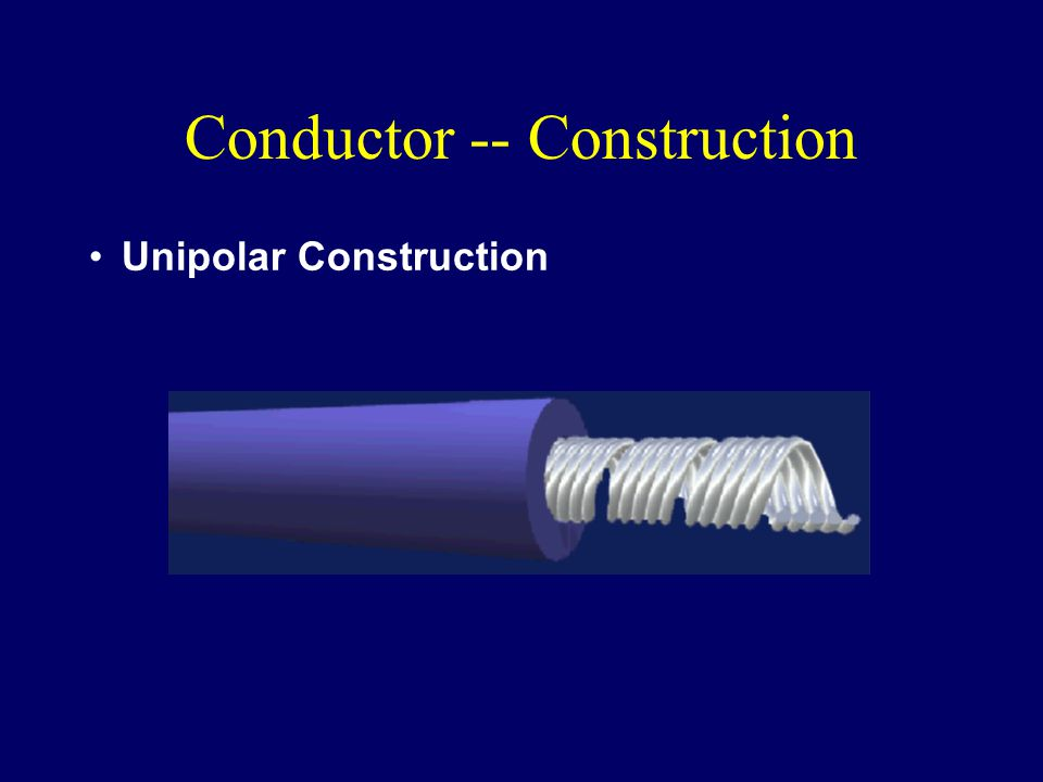 Conductor -- Construction Unipolar Construction