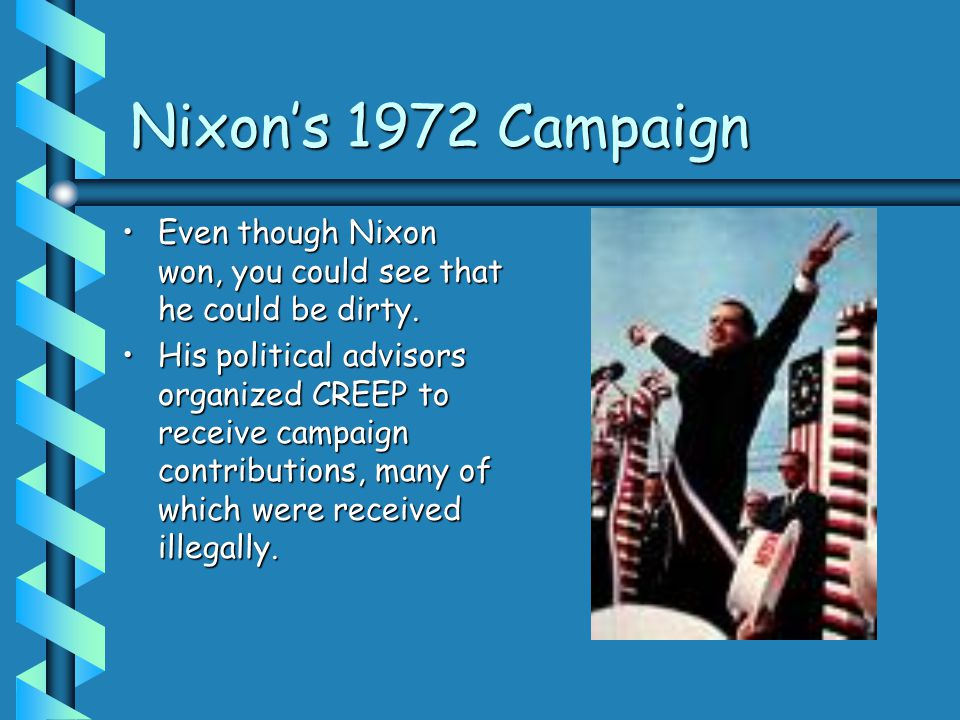 Nixon's 1972 Campaign Even though Nixon won, you could see that he could be dirty.Even though Nixon won, you could see that he could be dirty.