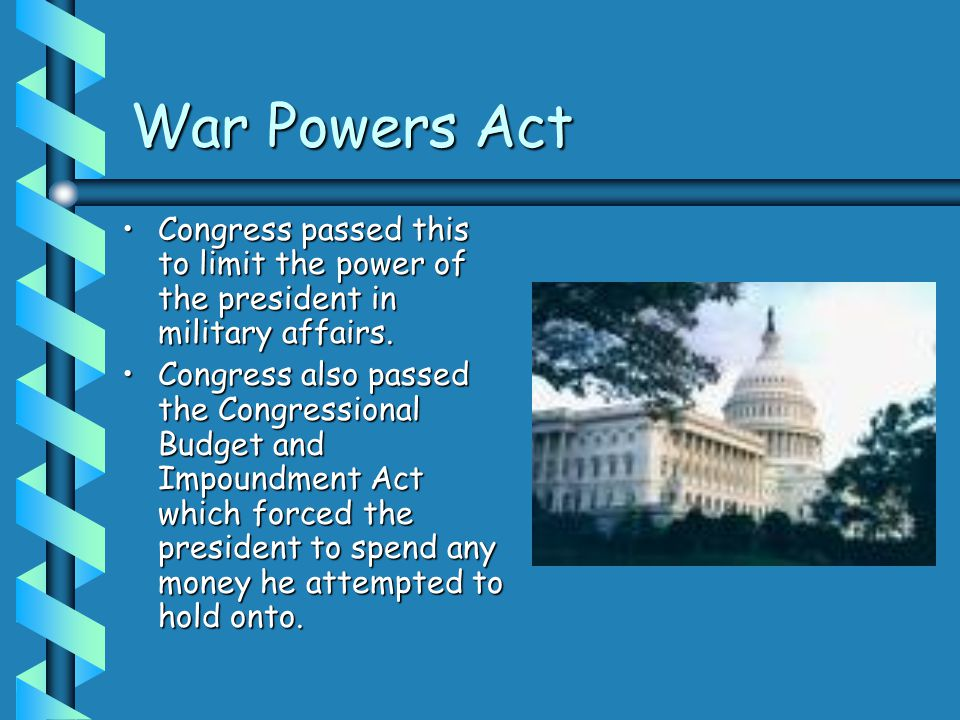 War Powers Act Congress passed this to limit the power of the president in military affairs.Congress passed this to limit the power of the president in military affairs.