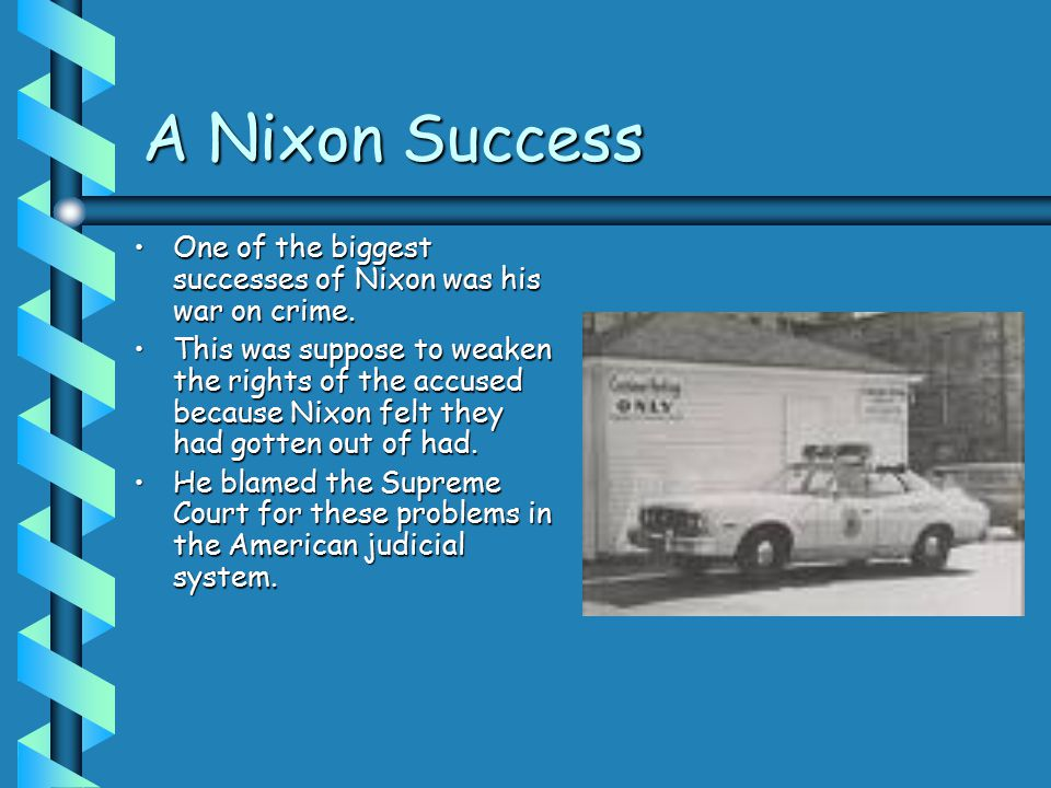 A Nixon Success One of the biggest successes of Nixon was his war on crime.One of the biggest successes of Nixon was his war on crime.
