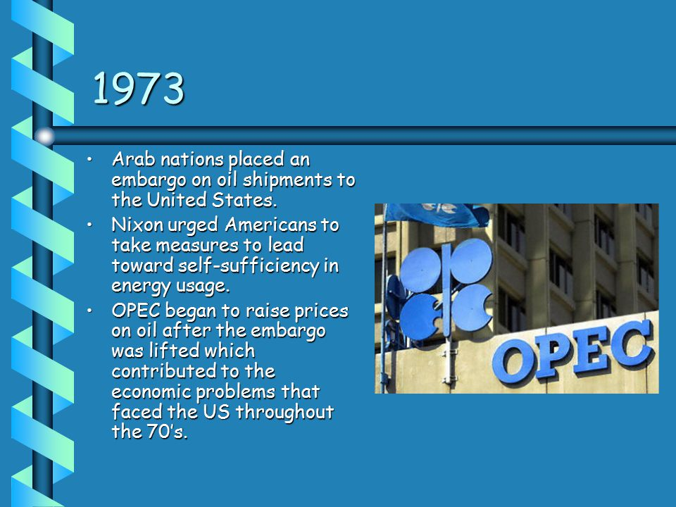1973 Arab nations placed an embargo on oil shipments to the United States.Arab nations placed an embargo on oil shipments to the United States.