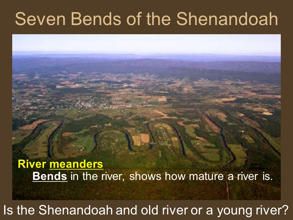 Seven Bends of the Shenandoah Is the Shenandoah and old river or a young river.