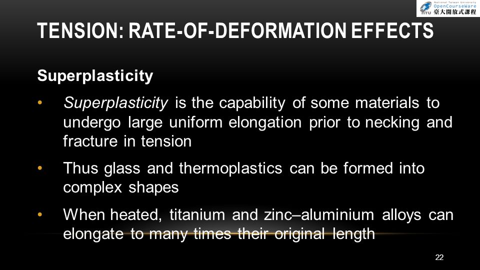 TENSION: RATE-OF-DEFORMATION EFFECTS Superplasticity Superplasticity is the capability of some materials to undergo large uniform elongation prior to