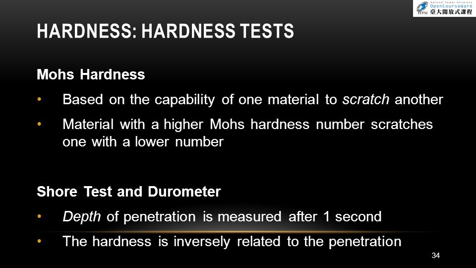 HARDNESS: HARDNESS TESTS Mohs Hardness Based on the capability of one material to scratch another Material with a higher Mohs hardness number scratche