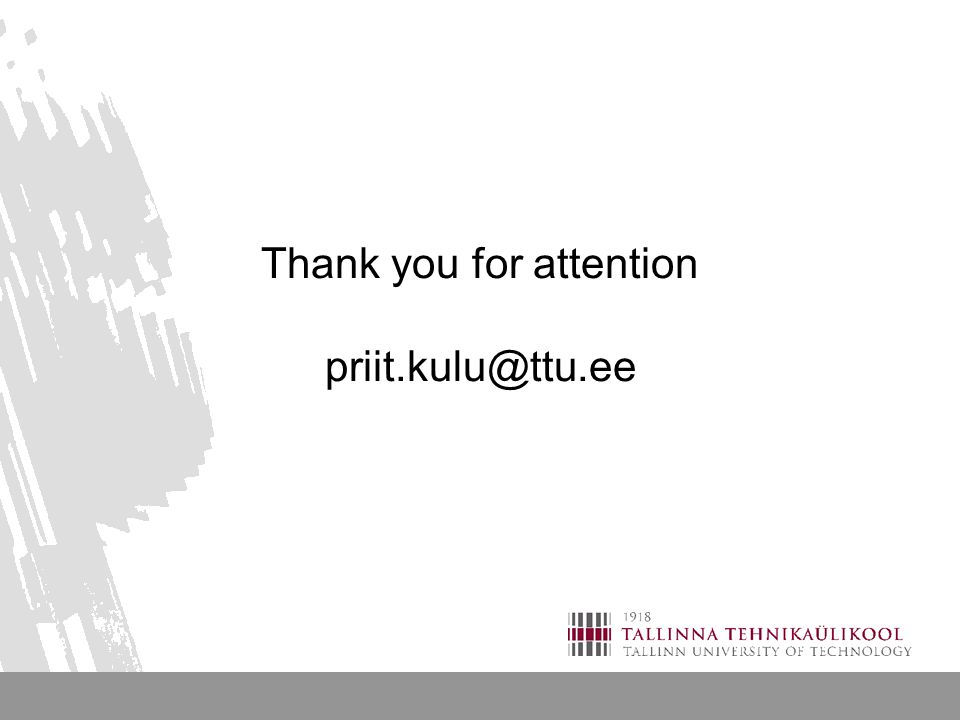 Thank you for attention priit.kulu@ttu.ee