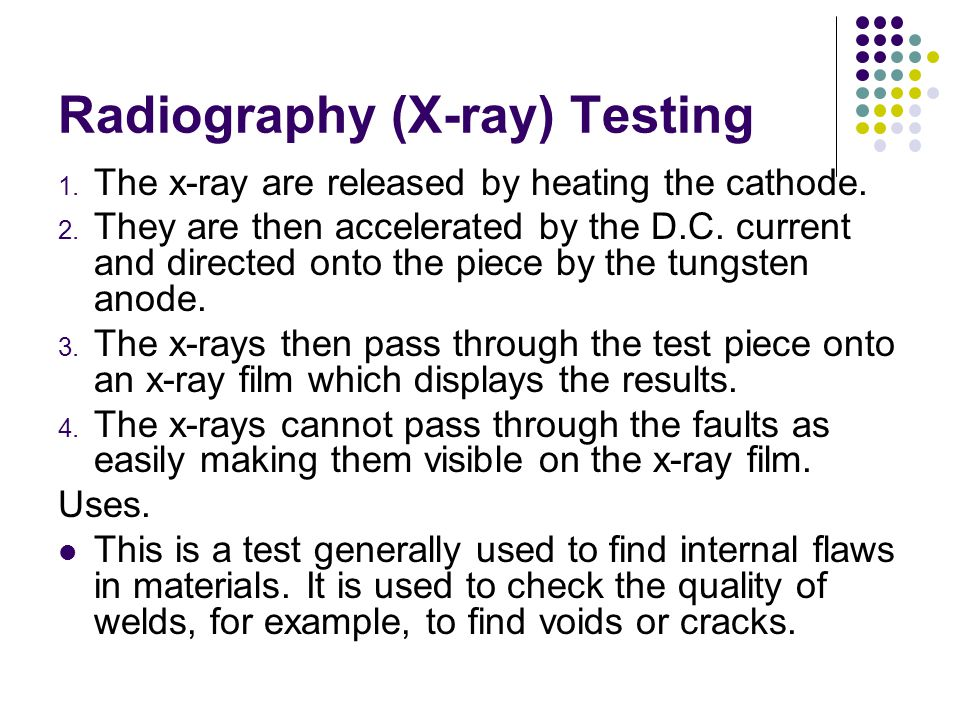 Radiography (X-ray) Testing 1. The x-ray are released by heating the cathode. 2. They are then accelerated by the D.C. current and directed onto the p