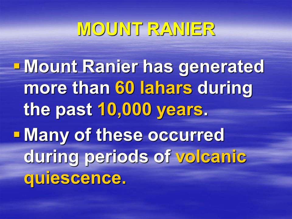 MOUNT RANIER  Mount Ranier has generated more than 60 lahars during the past 10,000 years.