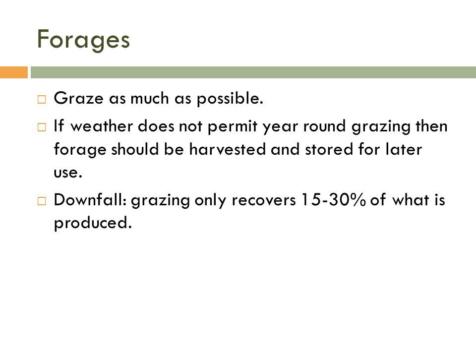 Forages  Graze as much as possible.  If weather does not permit year round grazing then forage should be harvested and stored for later use.  Downf