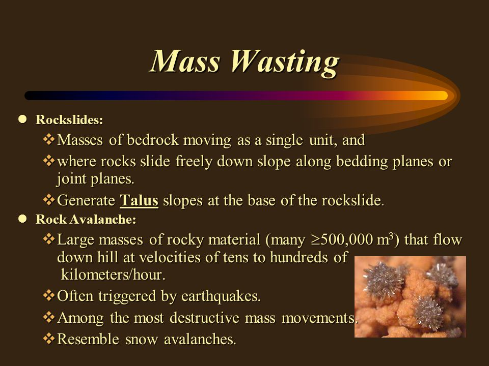 Mass Wasting lRockslides: vMasses of bedrock moving as a single unit, and vwhere rocks slide freely down slope along bedding planes or joint planes.