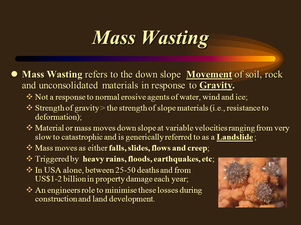 Mass Wasting lMass Wasting refers to the down slope Movement of soil, rock and unconsolidated materials in response to Gravity.