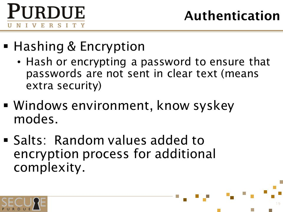 19 Authentication  Hashing & Encryption Hash or encrypting a password to ensure that passwords are not sent in clear text (means extra security)  Wi