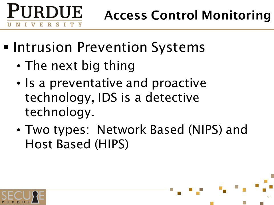 52 Access Control Monitoring  Intrusion Prevention Systems The next big thing Is a preventative and proactive technology, IDS is a detective technolo