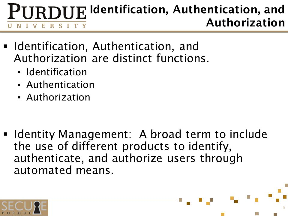 6 Identification, Authentication, and Authorization  Identification, Authentication, and Authorization are distinct functions. Identification Authent