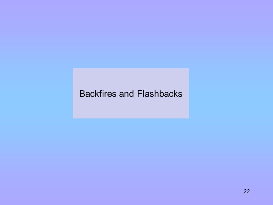 Backfires and Flashbacks 22
