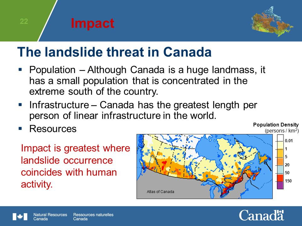 22 The landslide threat in Canada  Population – Although Canada is a huge landmass, it has a small population that is concentrated in the extreme sou