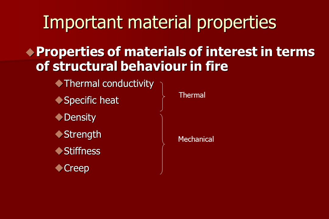 Wood: Conclusions  Insulating material, but is also inflammable  Low thermal conductivity is assisted by charring  Rate of char formation varies with wood species and depends upon bulk density and moisture content  Strength and stiffness both reduce with heating, compressive strength reduces at faster rate than tensile strength