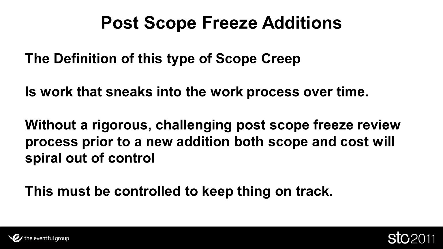 Post Scope Freeze Additions The Definition of this type of Scope Creep Is work that sneaks into the work process over time. Without a rigorous, challe