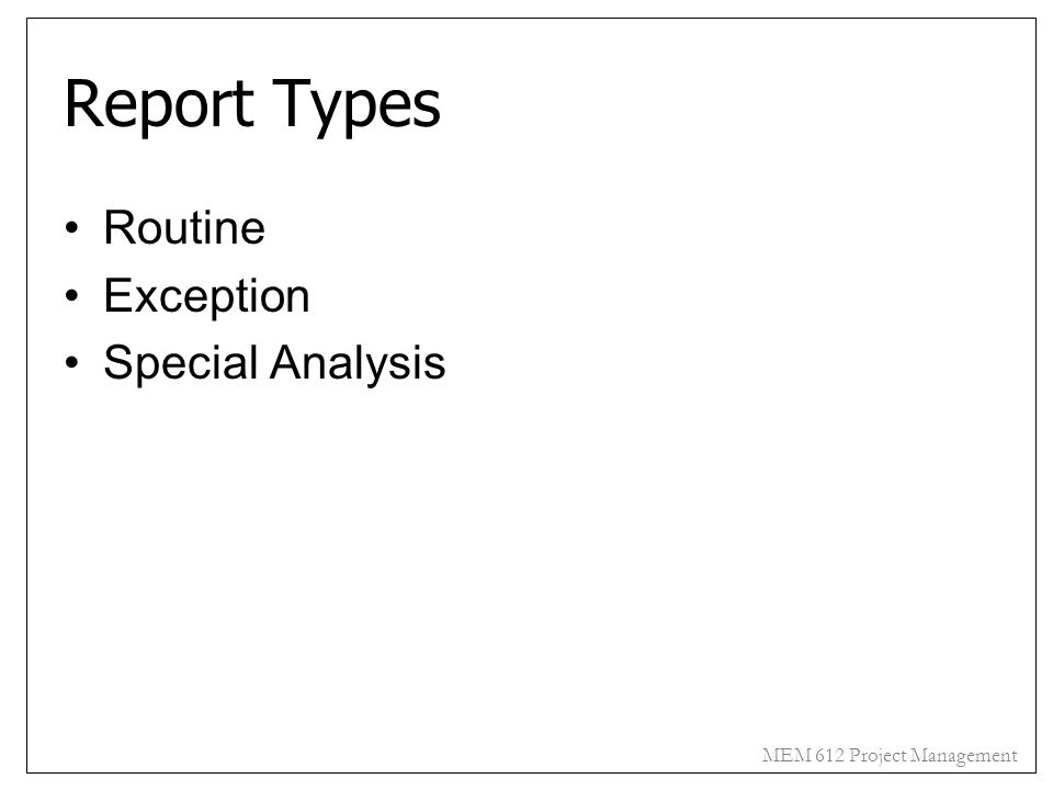 MEM 612 Project Management Report Types Routine Exception Special Analysis