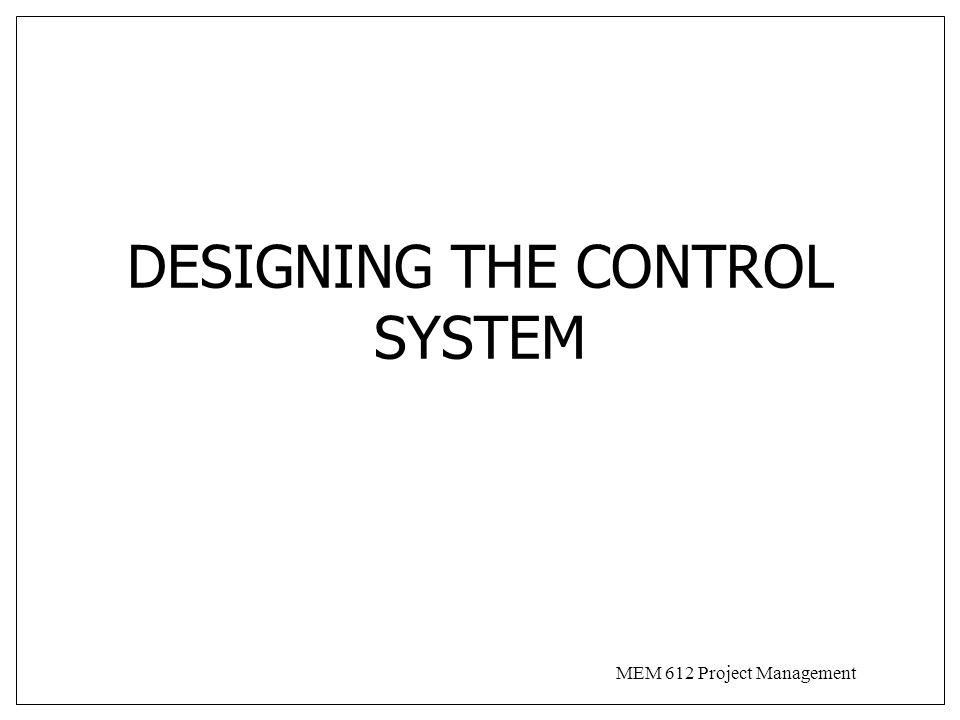MEM 612 Project Management DESIGNING THE CONTROL SYSTEM