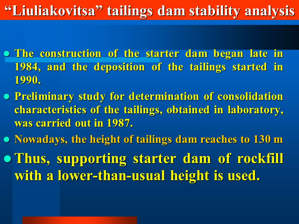 The construction of the starter dam began late in 1984, and the deposition of the tailings started in 1990.