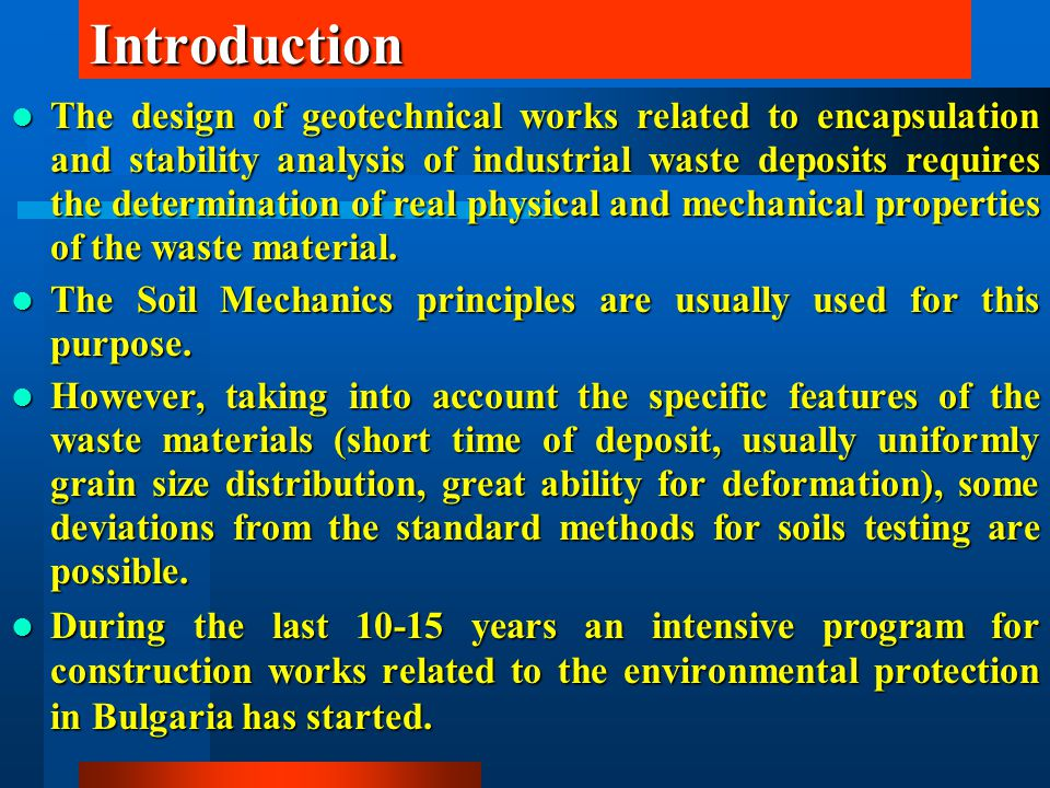 Introduction The design of geotechnical works related to encapsulation and stability analysis of industrial waste deposits requires the determination of real physical and mechanical properties of the waste material.