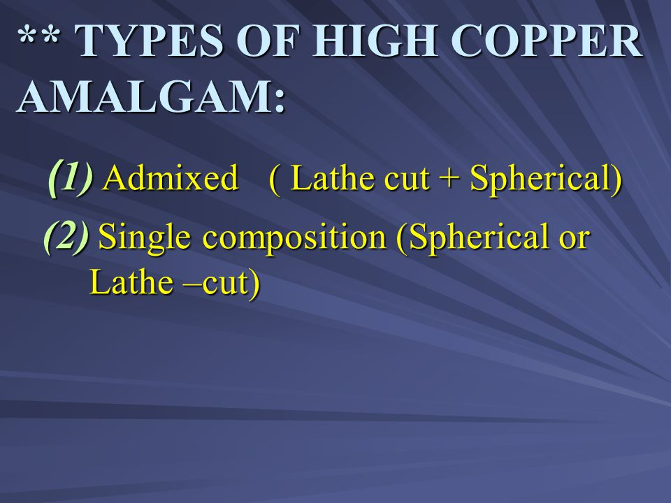 ** CHARACTARISTICS OF HIGH COPPER AMALGAM: (1) Higher early compressive strength.
