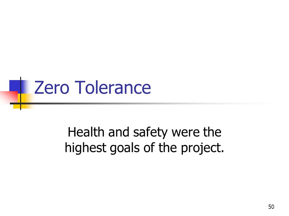 50 Zero Tolerance Health and safety were the highest goals of the project.