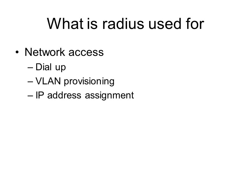 What is radius used for Network access –Dial up –VLAN provisioning –IP address assignment
