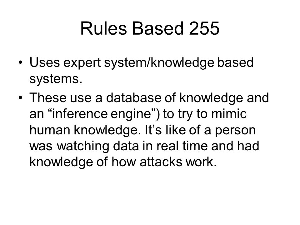 """Rules Based 255 Uses expert system/knowledge based systems. These use a database of knowledge and an """"inference engine"""") to try to mimic human knowled"""