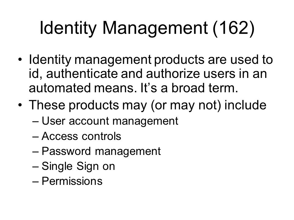 Identity Management (162) Identity management products are used to id, authenticate and authorize users in an automated means. It's a broad term. Thes