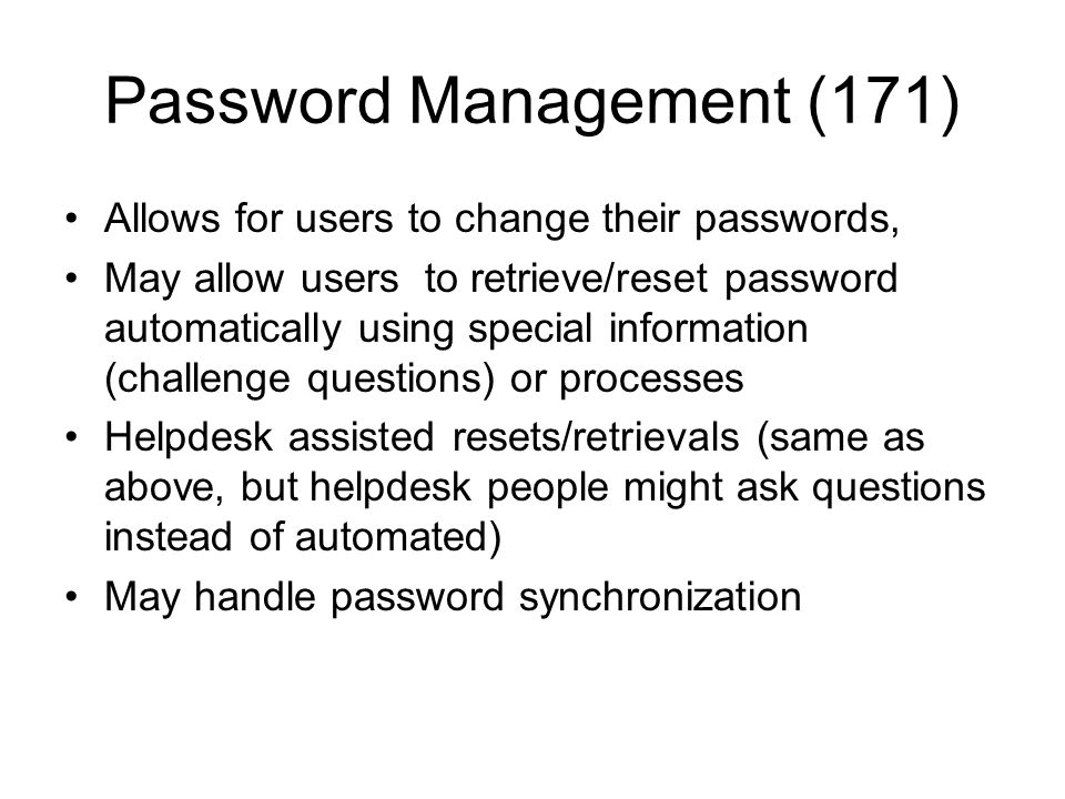 Password Management (171) Allows for users to change their passwords, May allow users to retrieve/reset password automatically using special informati