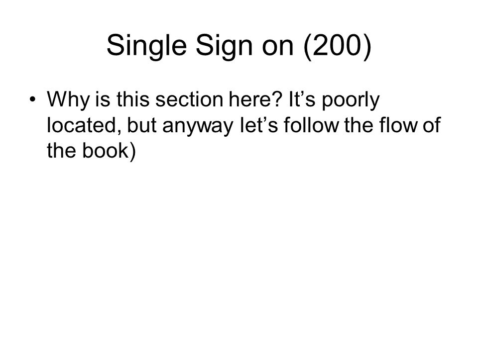 Single Sign on (200) Why is this section here? It's poorly located, but anyway let's follow the flow of the book)