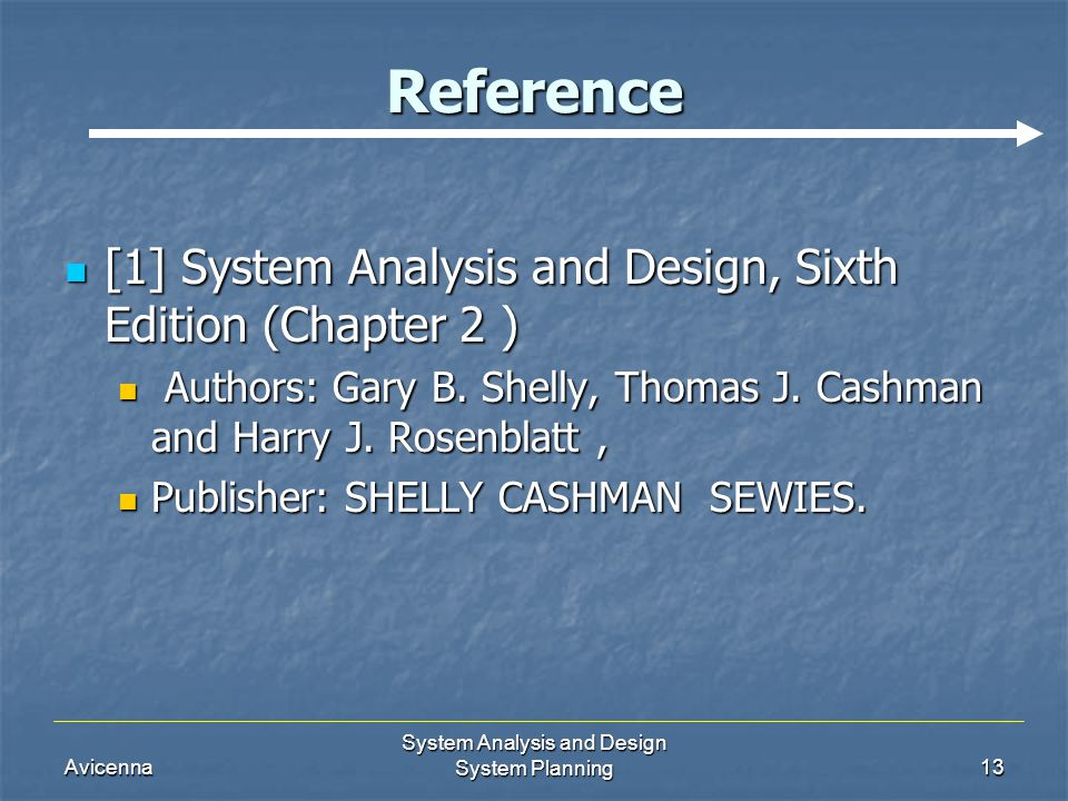 Avicenna System Analysis and Design System Planning13 Reference [1] System Analysis and Design, Sixth Edition (Chapter 2 ) [1] System Analysis and Des