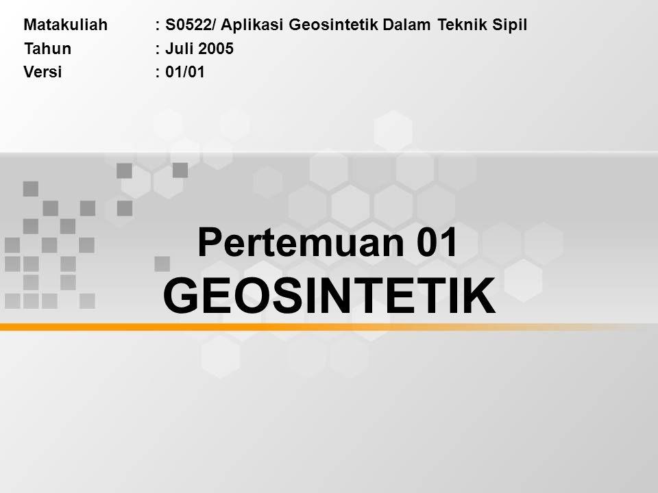 Matakuliah: S0522/ Aplikasi Geosintetik Dalam Teknik Sipil Tahun: Juli 2005 Versi: 01/01 Pertemuan 01 GEOSINTETIK