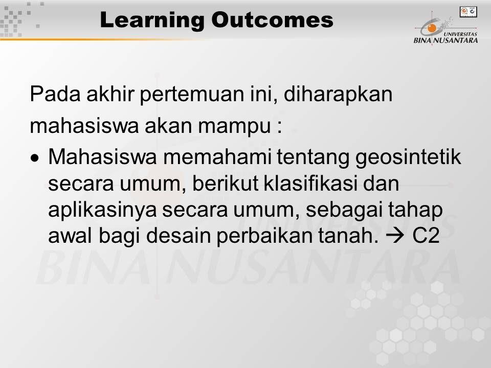 Learning Outcomes Pada akhir pertemuan ini, diharapkan mahasiswa akan mampu :  Mahasiswa memahami tentang geosintetik secara umum, berikut klasifikas