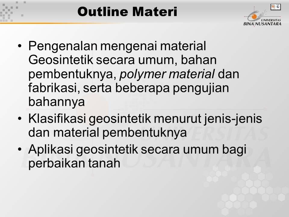 Outline Materi Pengenalan mengenai material Geosintetik secara umum, bahan pembentuknya, polymer material dan fabrikasi, serta beberapa pengujian baha