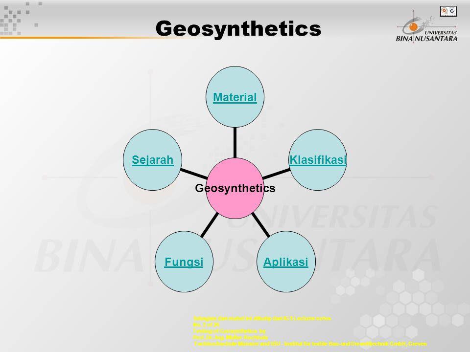 Geosynthetics MaterialKlasifikasiAplikasiFungsiSejarah Sebagian dari materi ini dikutip dari IGS Lecturer notes No. 3 of 20 Testing of Geosynthetics b
