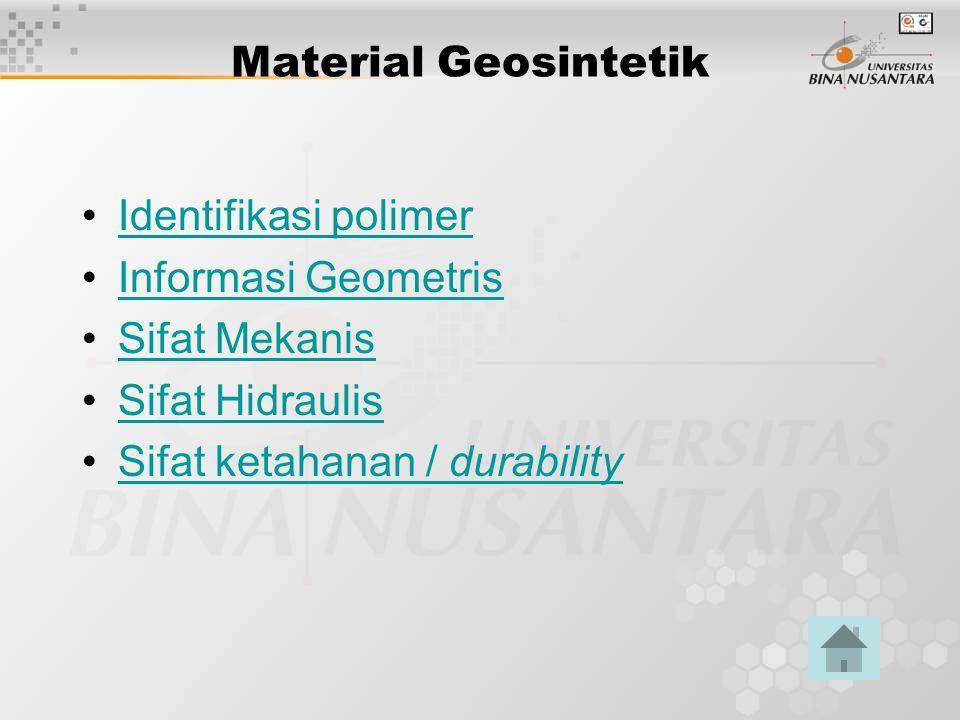 Material Geosintetik Identifikasi polimer Informasi Geometris Sifat Mekanis Sifat Hidraulis Sifat ketahanan / durabilitySifat ketahanan / durability